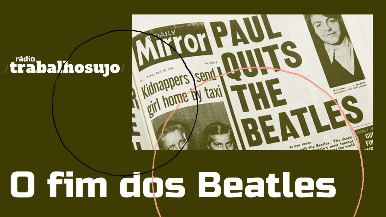 <b>Alexandre Matias apresenta: Rádio Trabalho Sujo #1 - O fim dos Beatles</b>
