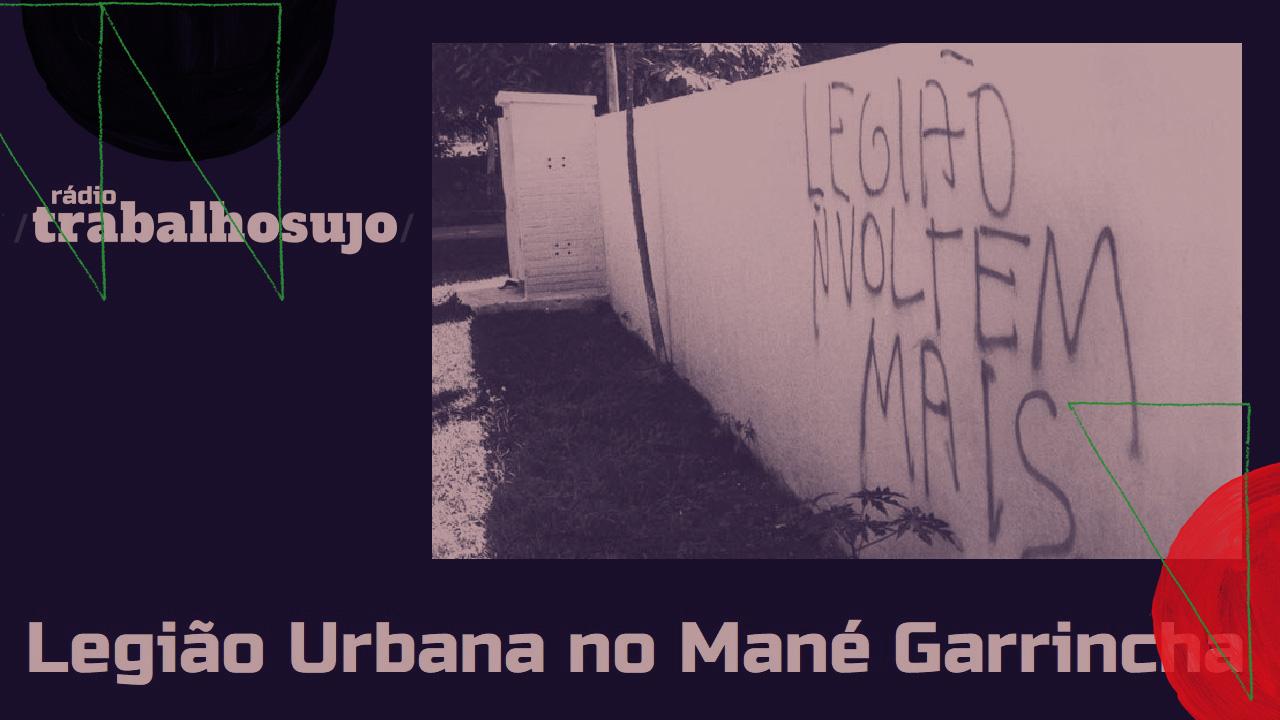 <b>Alexandre Matias apresenta: Rádio Trabalho Sujo #3 - Legião Urbana no Mané Garrincha</b>