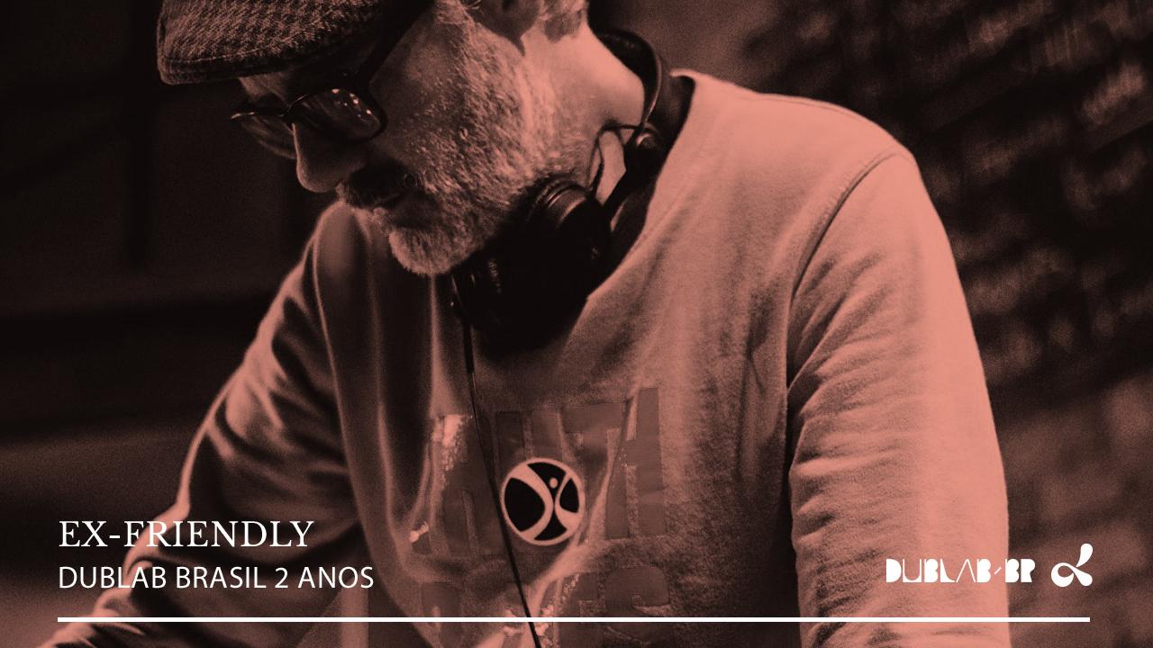 <b>dublab Brasil 2 Anos apresenta: Ex Friendly</b>