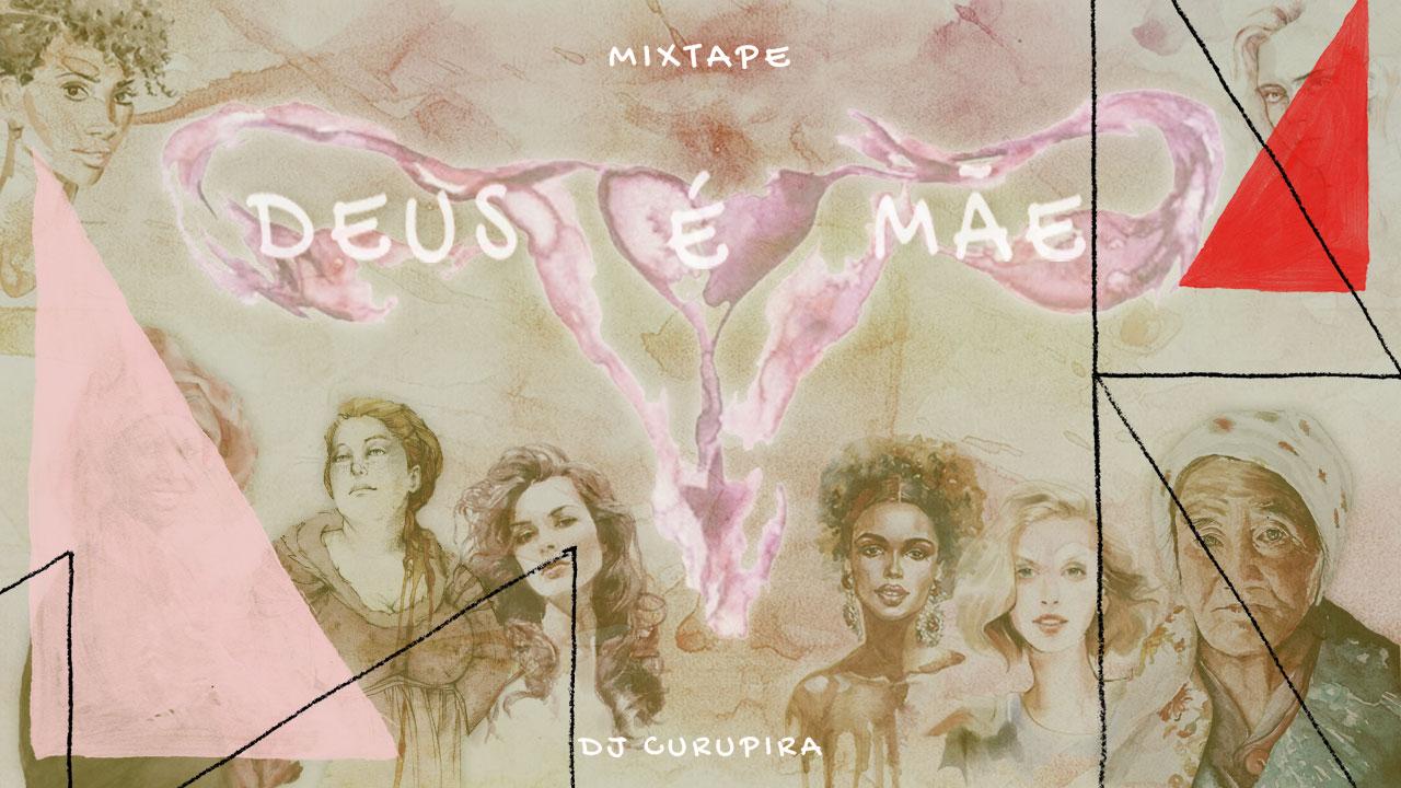 <b>DJ Curupira - Deus É Mãe Mixtape</b>