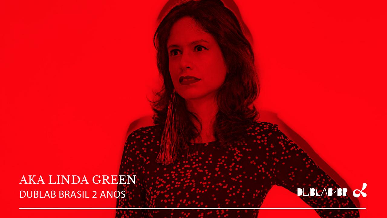 <b>dublab Brasil 2 Anos apresenta: Linda Green</b>