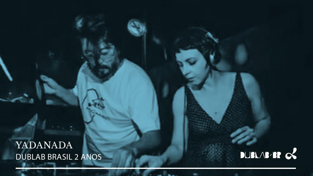 <b>dublab Brasil 2 Anos apresenta: YADANADA (Lady Daph B2B Sik 75)</b>