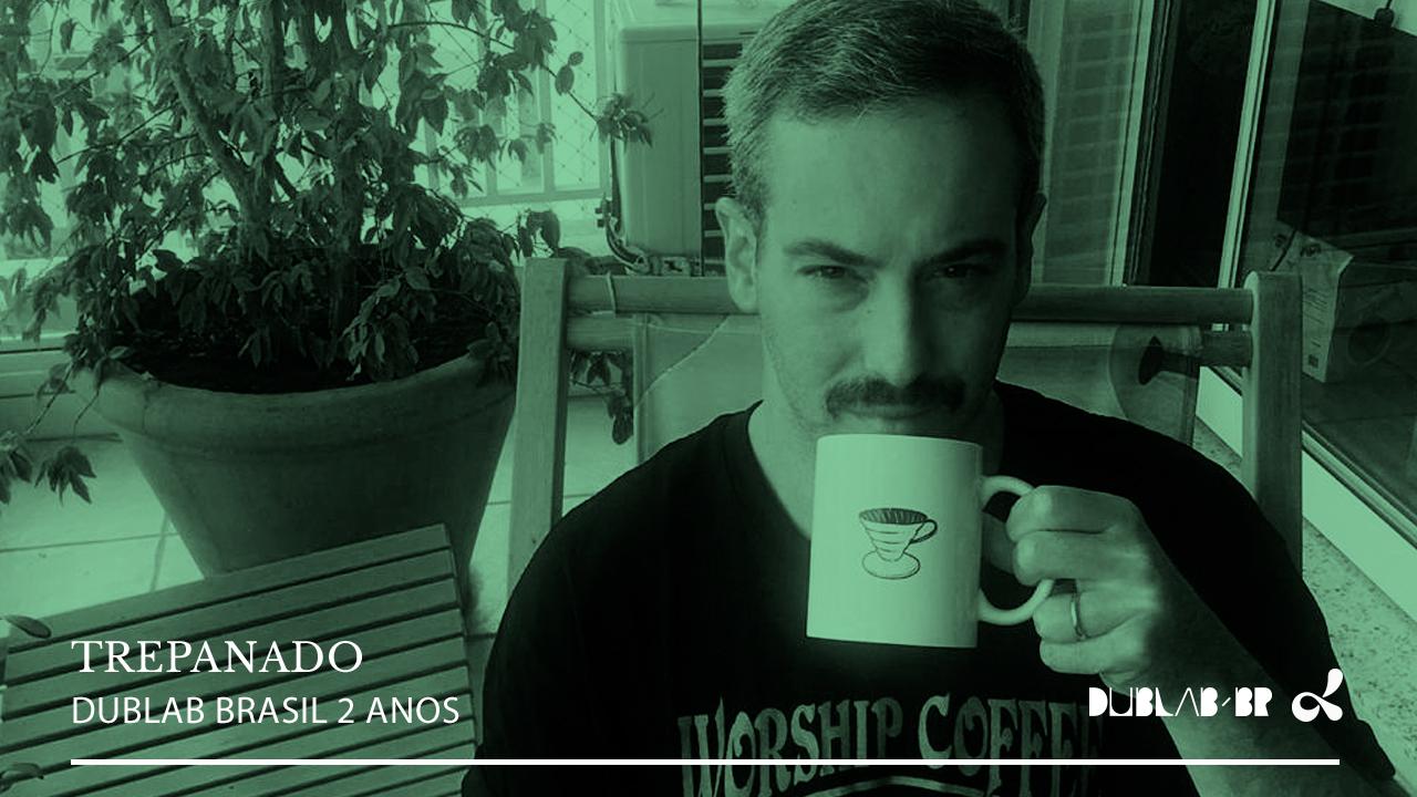 <b>dublab Brasil 2 Anos apresenta: Trepanado (Selvagem)</b>