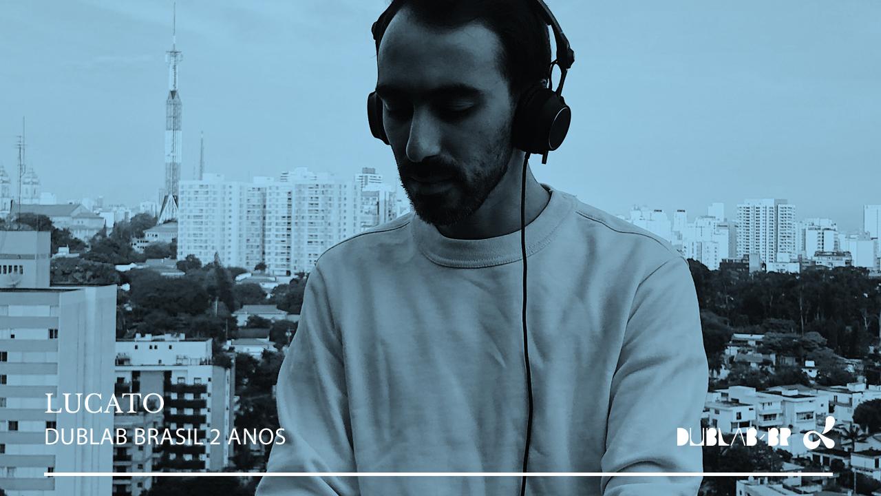 <b>dublab Brasil 2 Anos apresenta: Lucato</b>